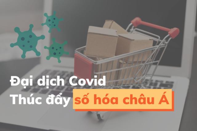 Đại dịch COVID-19 thúc đẩy quá trình số hoá tại các công ty Châu Á