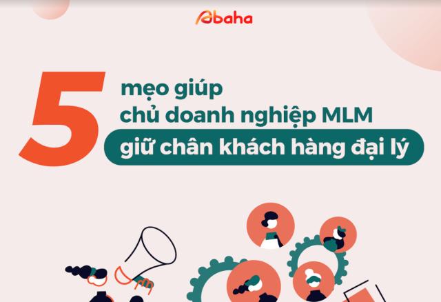 5 Mẹo giúp chủ doanh nghiệp MLM giữ chân khách hàng đại lý tốt hơn