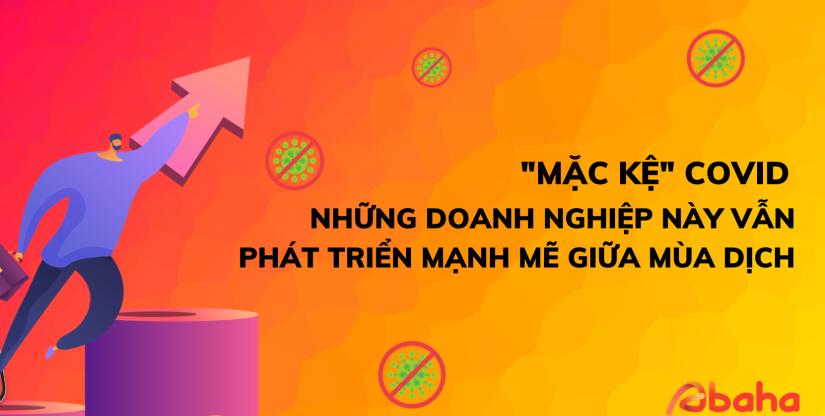 Những doanh nghiệp phát triển mạnh mẽ ngay giữa đại dịch trên thế giới và Việt Nam
